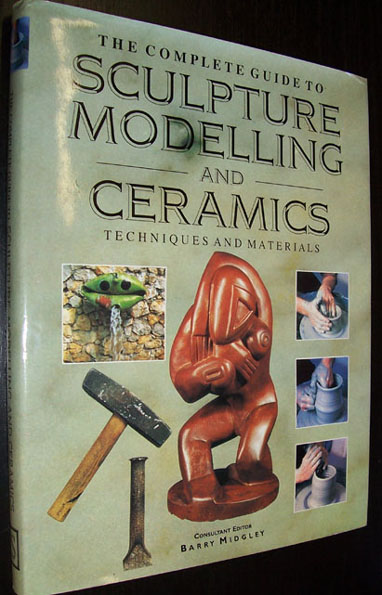 Image for Complete Guide to Sculpture Modelling and Ceramics, The: Techniques and Materials