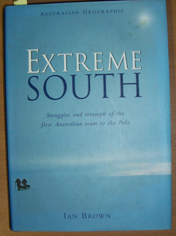 Image for Extreme South: Struggles and Triumph of the First Australian Team to the Pole