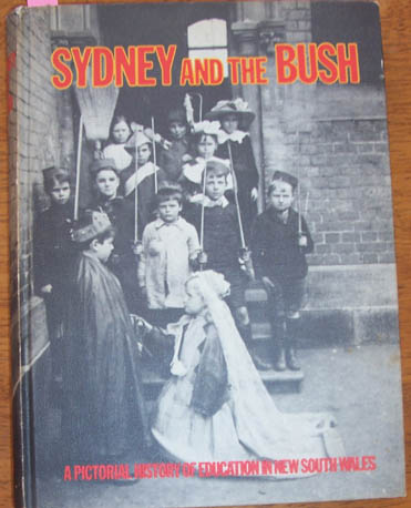 Image for Sydney and the Bush: A Pictorial History of Education in New South Wales