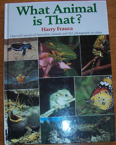 Image for What Animal is That: A Guide to Australian Amphibians, Insects, Mammals, Reptiles and Spiders