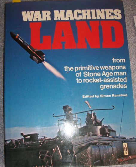 Image for War Machines: Land - From the Primitive Weapons of Stone Age Man to Rocket-Assisted Grenades