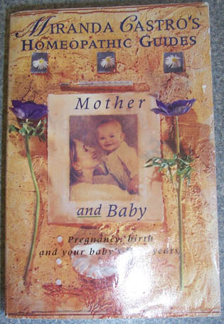 Image for Mother and Baby: Pregnancy, Birth and Your Baby's First Years (A Miranda Castro Homeopathic Guide)