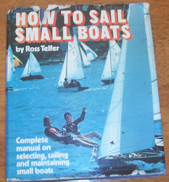 Image for How to Sail Small Boats: Complete Manual on Selecting, Sailing and Maintaining Small Boats