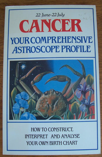 Image for Cancer (22 June - 22 July): Your Comprehensive Astroscope Profile: How to Construct, Interpret and Analyse Your Own Birth Chart