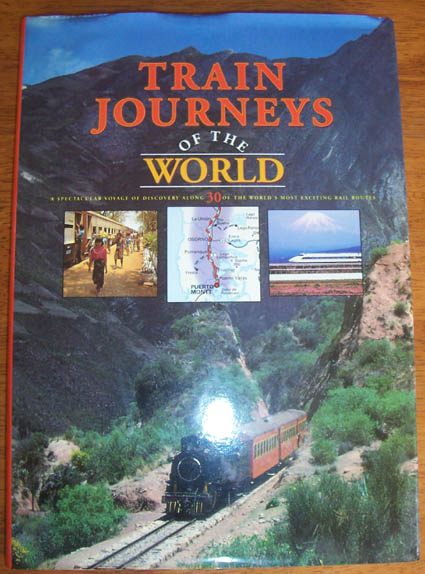 Image for Train Journeys of the World: A Spectacular Voyage of Discovery Along 30 of the World's Most Exciting Rail Routes