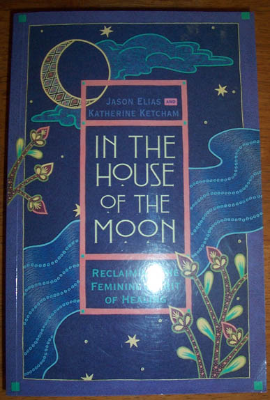 Image for In the House of the Moon: Reclaiming the Feminine Spirit of Healing