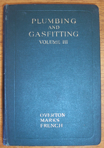 Image for Plumbing and Gasfitting: A Complete Work By Practical Specialists Describing Modern Practice in the Work of the Plumber and the Gasfitter - Volume III