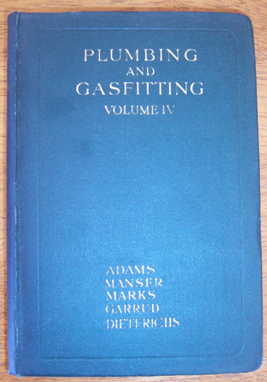 Image for Plumbing and Gasfitting: A Complete Work By Practical Specialists Describing Modern Practice in the Work of the Plumber and the Gasfitter - Volume IV