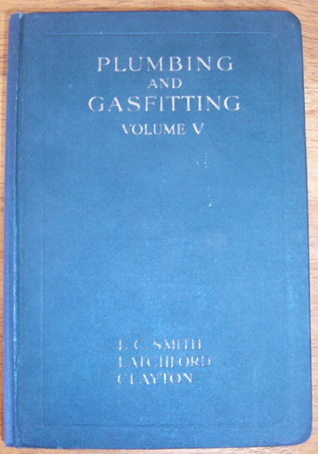 Image for Plumbing and Gasfitting: A Complete Work By Practical Specialists Describing Modern Practice in the Work of the Plumber and the Gasfitter - Volume V