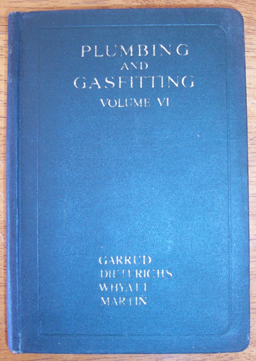 Image for Plumbing and Gasfitting: A Complete Work By Practical Specialists Describing Modern Practice in the Work of the Plumber and the Gasfitter - Volume VI