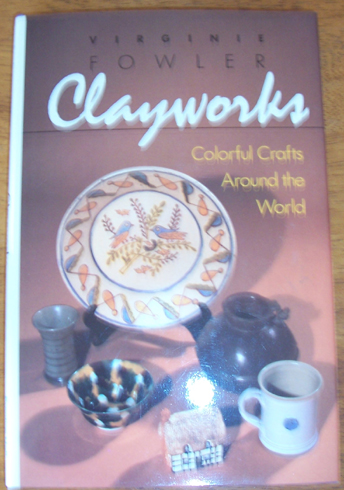 Image for Clayworks: Colorful Crafts Around the World