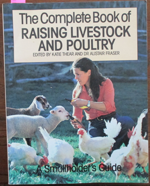 Image for Complete Book of Raising Livestock and Poultry, The: A Smallholder's Guide