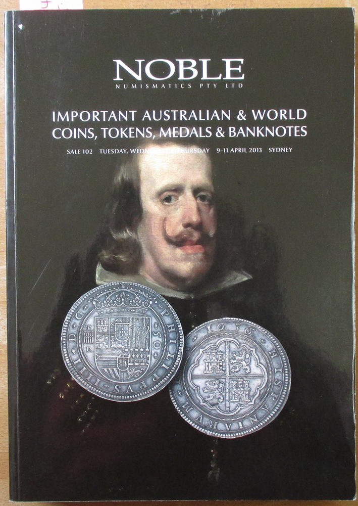 Image for Important Australian & World Coins, Tokens, Medals & Banknotes: Sale 102 (Tues, Weds, Thurs, 9-11 April 2013, Sydney)