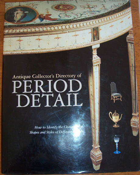 Image for Antique Collector's Directory of Period Detail: How to Identify the Characteristic Shapes and Styles of Different Periods