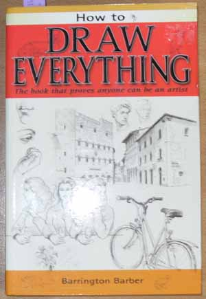 Image for How to Draw Everything: The Book That Proves Anyone Can Be An Artist