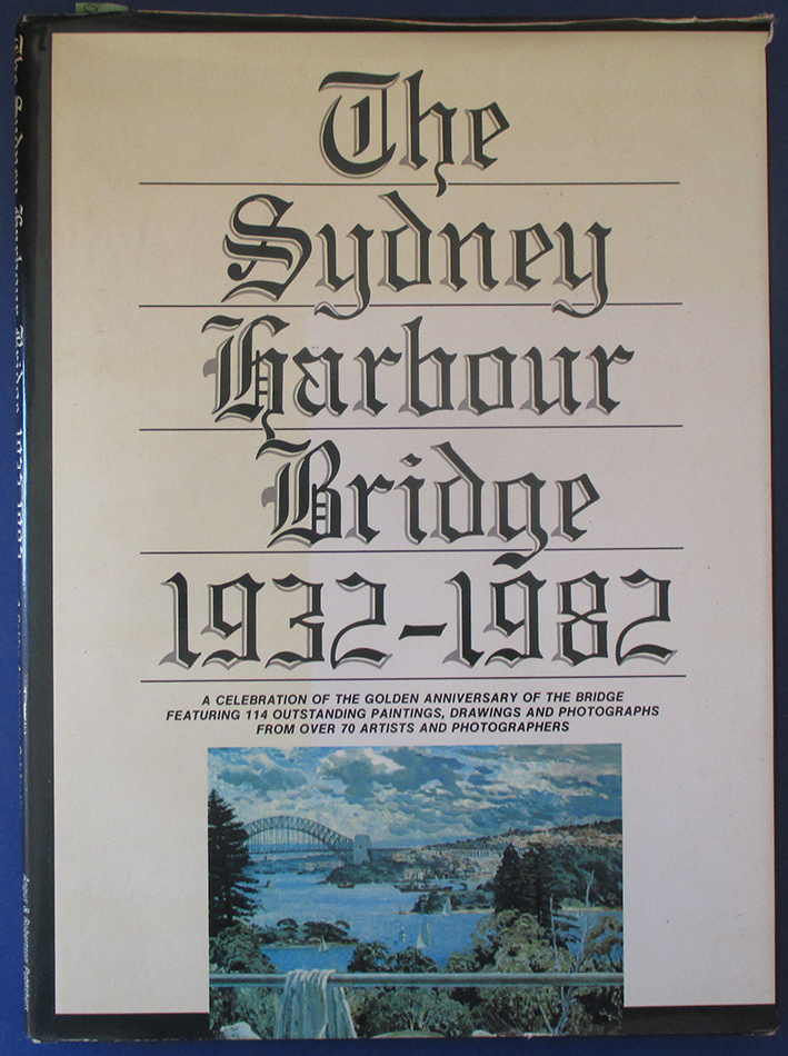 Image for Sydney Harbour Bridge 1932-1982: A Celebration of the Golden Anniversary of the Bridge Featuring 114 Outstading Paintings, Drawings and Photographs from Over 70 artists and Photographers