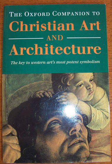 Image for Oxford Companion to Christian Art and Architecture, The: The Key to Western Art's Most Potent Symbolism