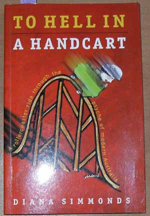 Image for To Hell in a Handcart: A Rollercoaster Ride Through the Psyche of Modern Australia