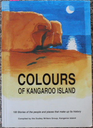 Image for Colours of Kangaroo Island: 100 Stories of the People and Places That Make Up Its History