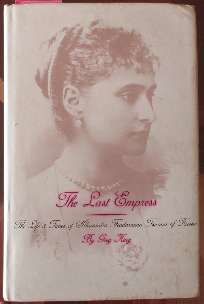 Image for Last Empress, The: The Life & Times of Alexandra Feodorovna, Tsarina of Russia