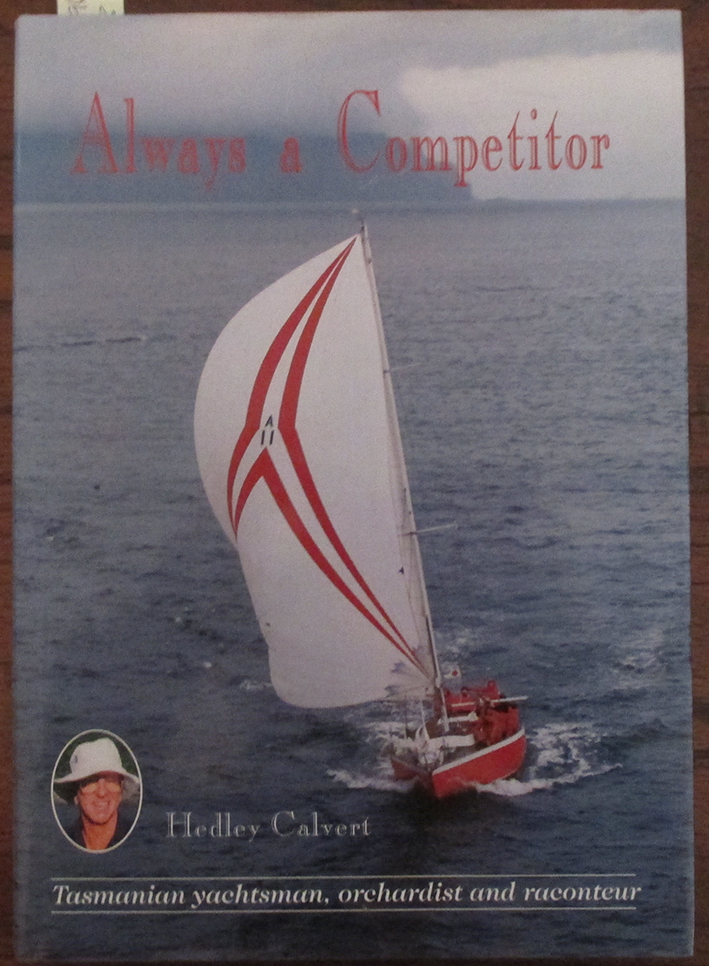 Image for Always a Competitor: Tasmanian Yachtsman, Orchardist and Raconteur