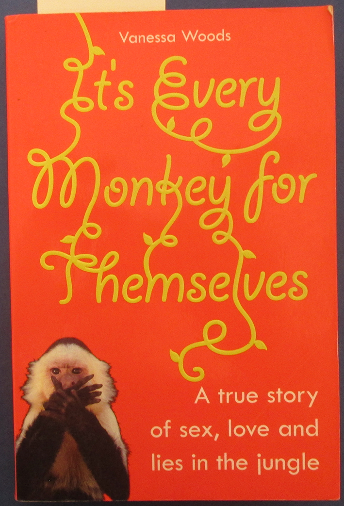 Image for It's Every Monkey for Themselves: A True Story of Sex, Love and Lies in the Jungle