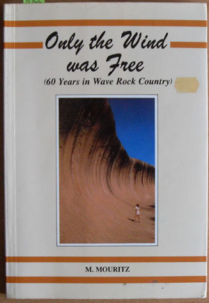 Image for Only the Wind Was Free (60 Years in Wave Rock Country)