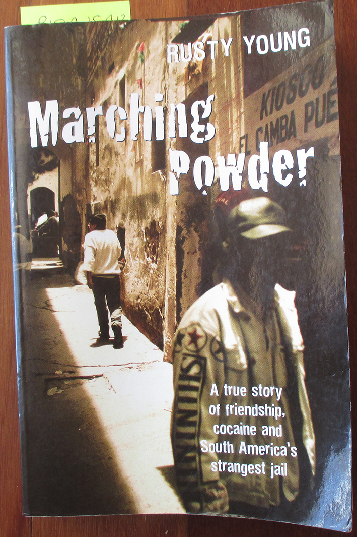 Image for Marching Powder: A True Story of Friendship, Cocaine and South America's Strangest Jail