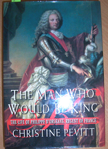 Image for Man Who Would Be King, The: The Life of Philippe D'Orleans, Regent of France