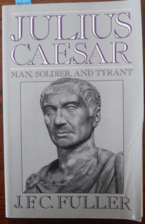 Image for Julius Caesar: Man, Soldier and Tyrant
