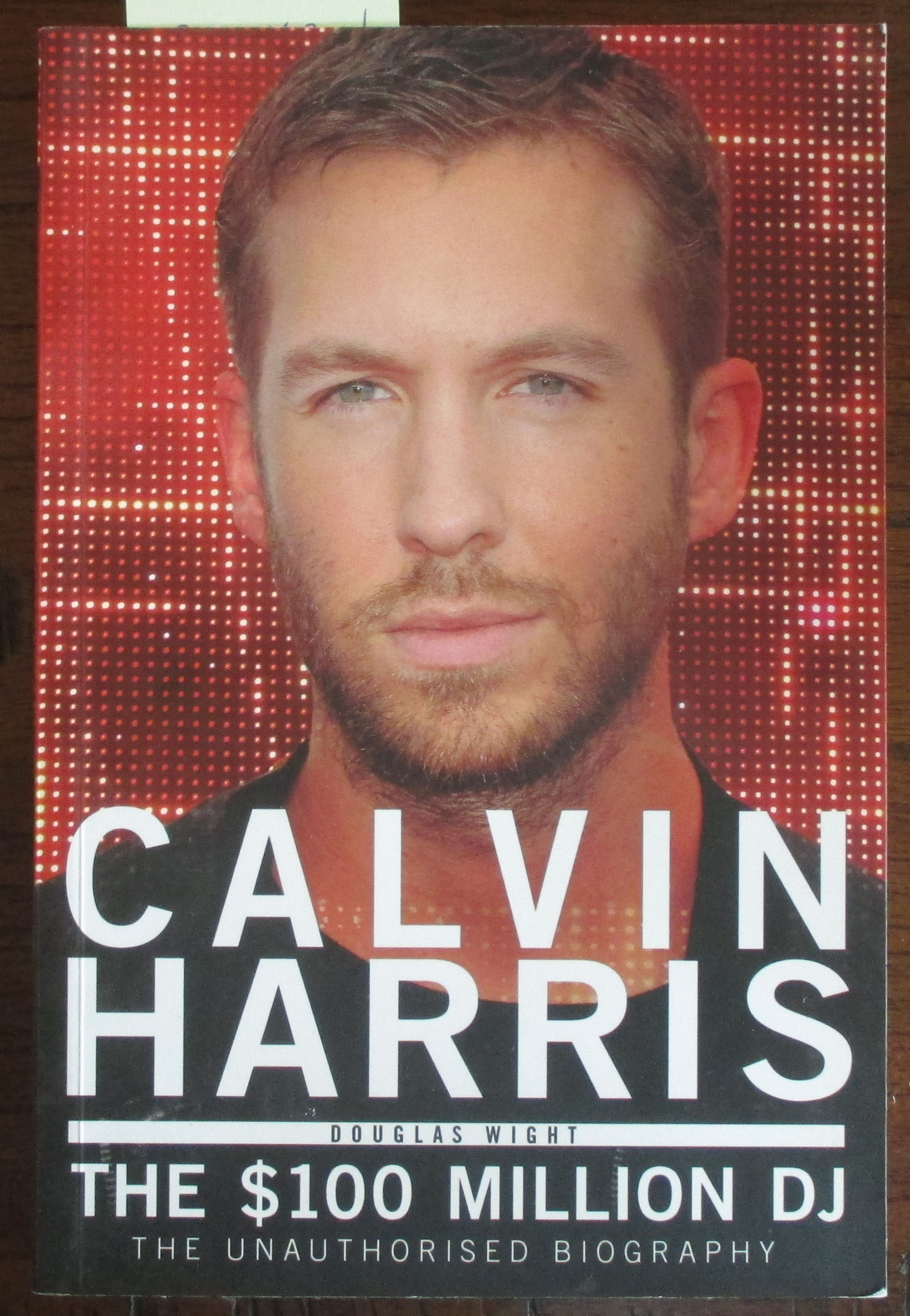 Image for Calvin Harris: The $100 Million DJ - The Unauthorised Biography