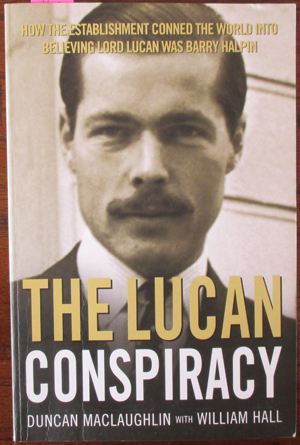 Image for Lucan Conspiracy, The: How the Establishment Conned the World Into Believing Lord Lucan Was Barry Halpin