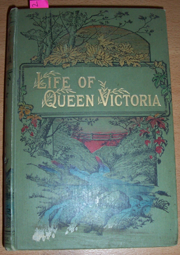 Image for Life of Her Majesty Queen Victoria (Compiled from All Available Sources)
