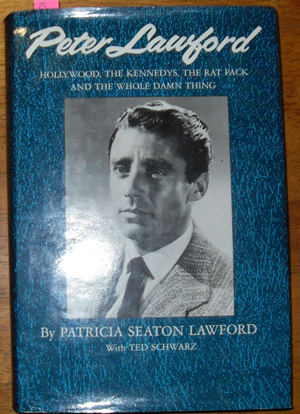 Image for Peter Lawford: Hollywood, THe Kennedys, The Rat Pack and the Whole Damn Thing