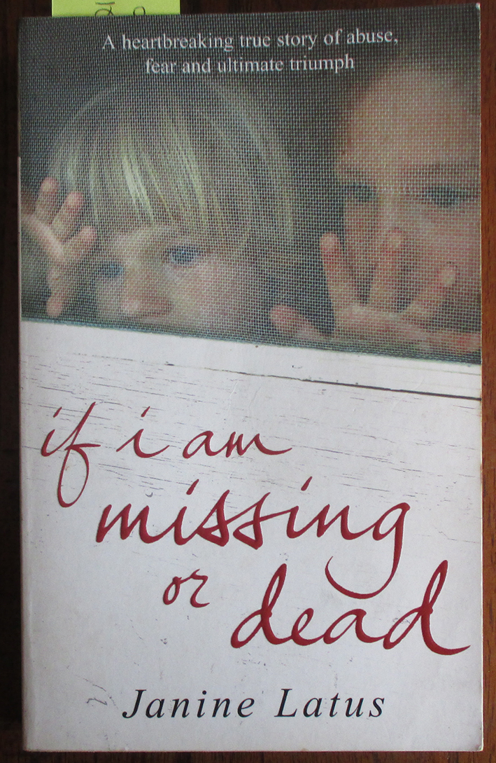 Image for If I Am Missing Or Dead: A Heartbreaking True Story of Abuse, Fear and Ultimate Triumph