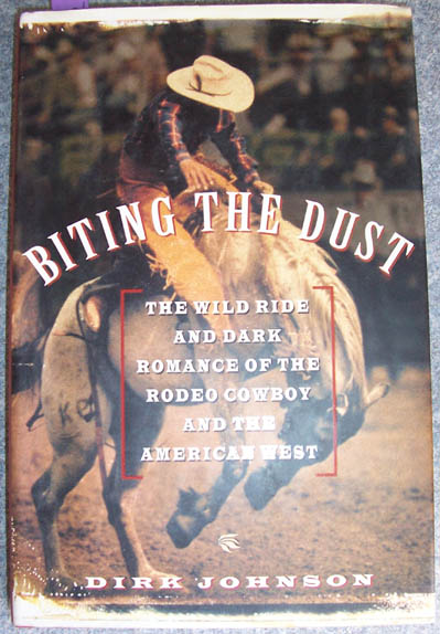 Image for Biting the Dust: The Wild Ride and Dark Romance of the Rodeo Cowboy and the American West