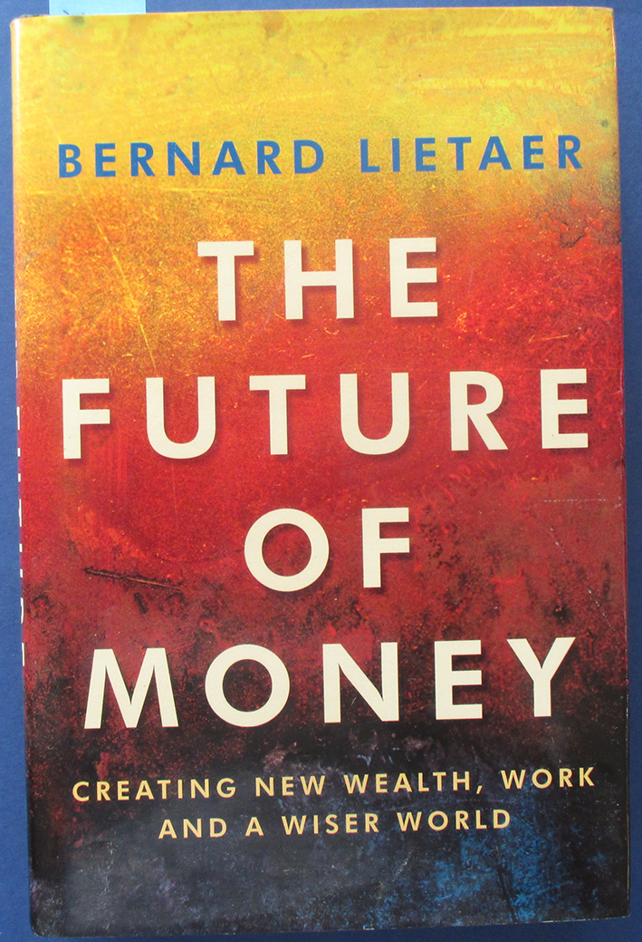 Image for Future of Money, The: Creating New Wealth, Work and a Wiser World