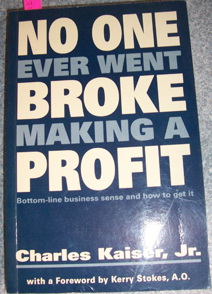 Image for No One Ever Went Broke Making A Profit: Bottom-line Business Sense and How to Get it