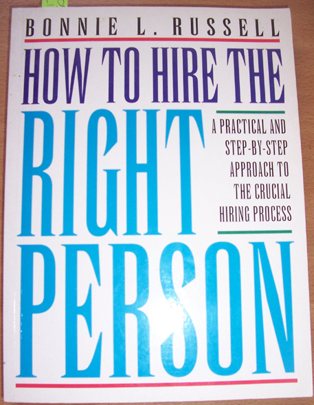 Image for How to Hire the Right Person: A Practical Step-By-Step Approach to the Crucial Hiring Process