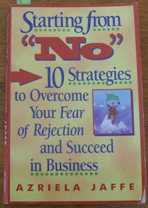 "Image for Starting from ""No"": 10 Strategies to Overcome Your Fear of Rejection and Succeed in business"