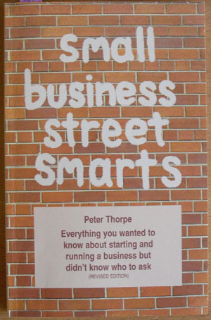 Image for Small Business Street Smarts: Everything You Wanted to Know About STarting and Running a Business But Didn't Know Who to Ask
