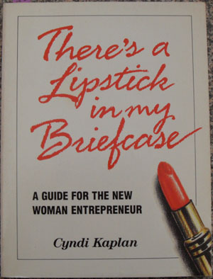 Image for There's a Lipstick in My Briefcase: A Guide for the New Woman Entrepreneur