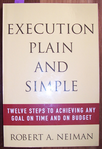 Image for Execution Plain and Simple: Twelve Steps to Achieving Any Goal on Time and On Budget