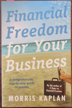 Image for Financial Freedom For Your Business: A Comprehensive Step-By-Step Guide to Success