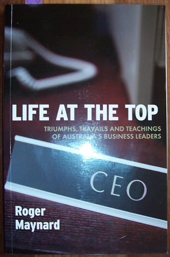 Image for Life At The Top: Triumphs, Travails and Teachings of Australia's Business Leaders