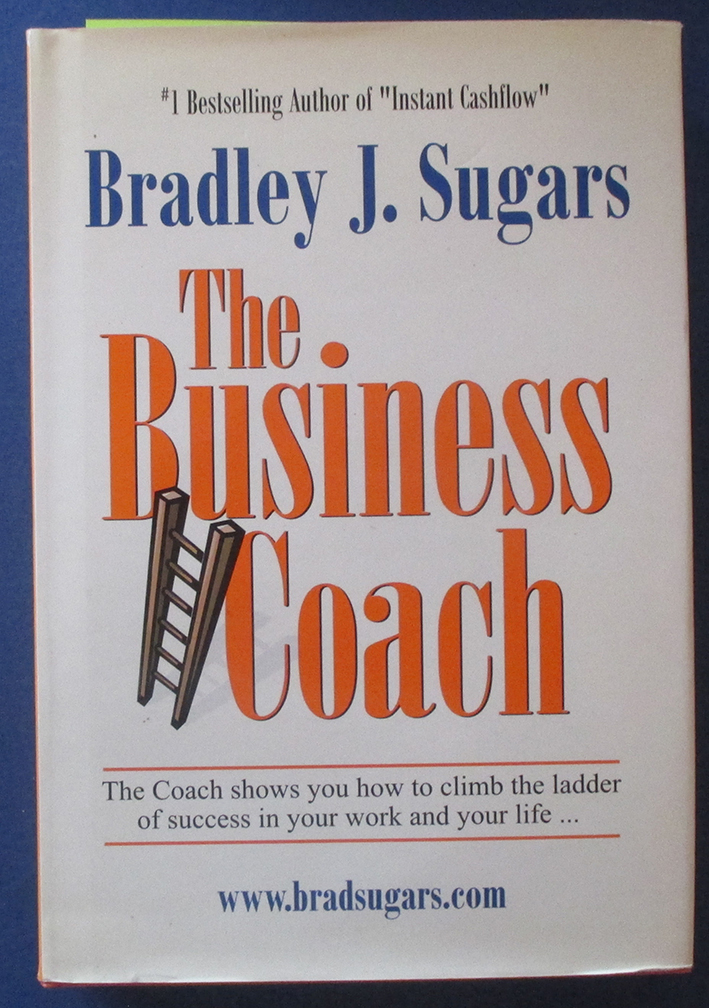 Image for Business Coach, The: The Coach Shows You How to Climb the Ladder of Success in Your Work and Your Life...