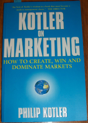 Image for Kotler on Marketing: How to Create, Win and Dominate Markets.