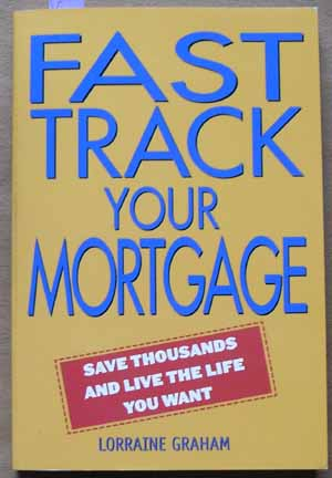 Image for Fast Track Your Mortgage: Save Thousands and Live the Life You Want