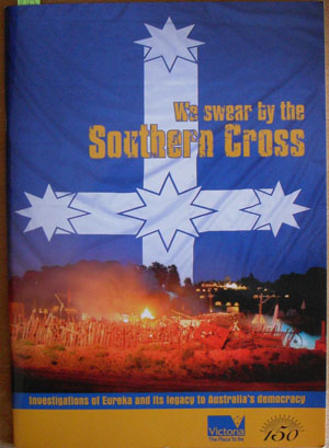 Image for We Swear By the Southern Cross: Investigations of Eureka and Its Legacy to Australia's Democracy