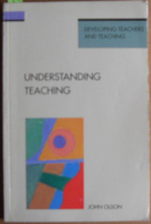 Image for Understanding Teaching: Developing Teachers and Teaching